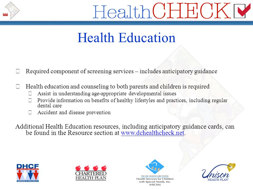 Health Education Required component of screening services – includes anticipatory guidance Health education and counseling to both parents and childre