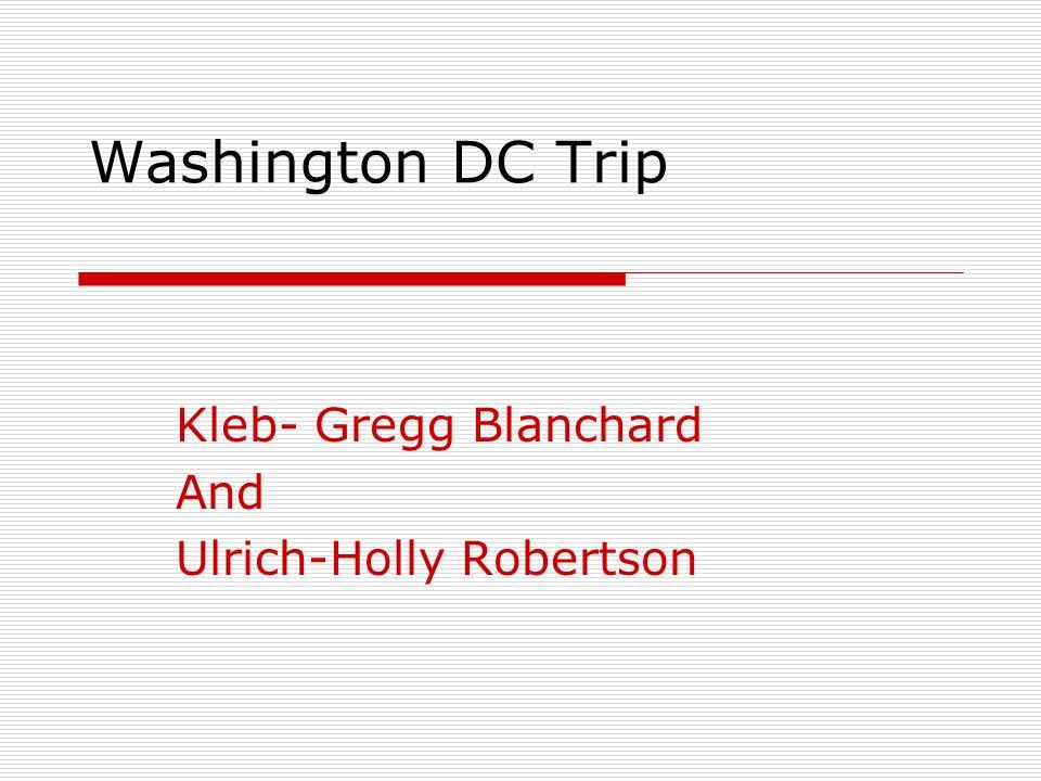 Washington DC Trip Kleb- Gregg Blanchard And Ulrich-Holly Robertson