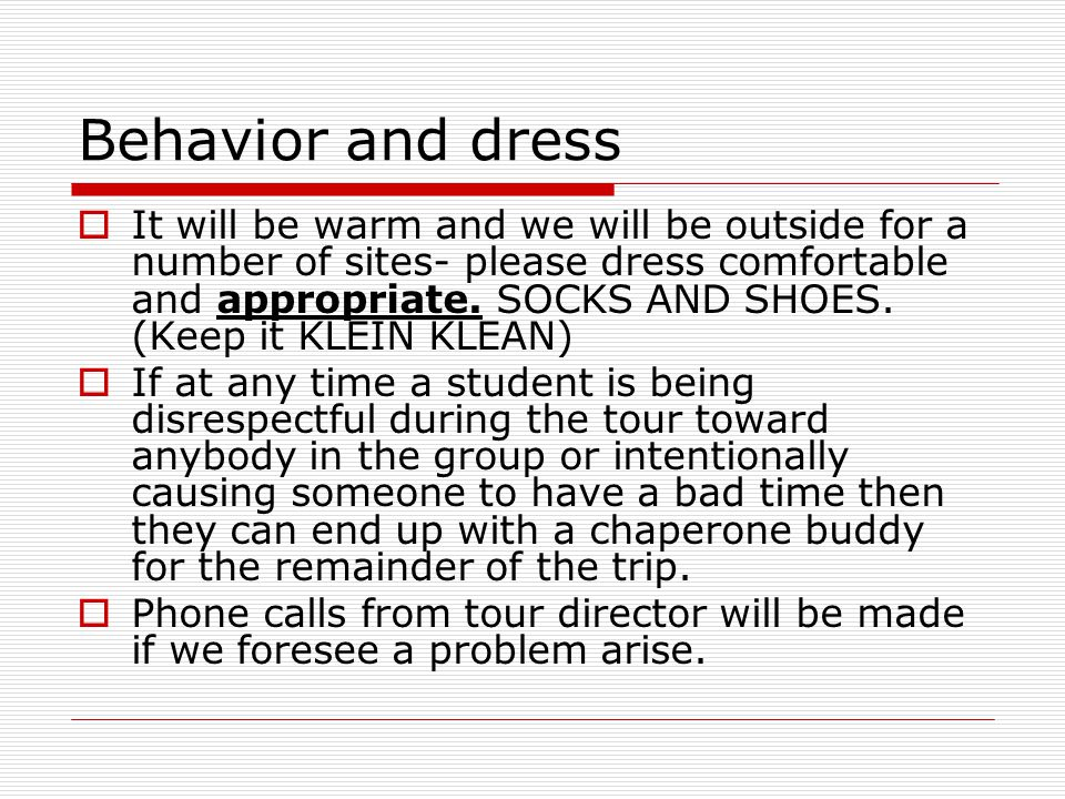 Behavior and dress  It will be warm and we will be outside for a number of sites- please dress comfortable and appropriate.