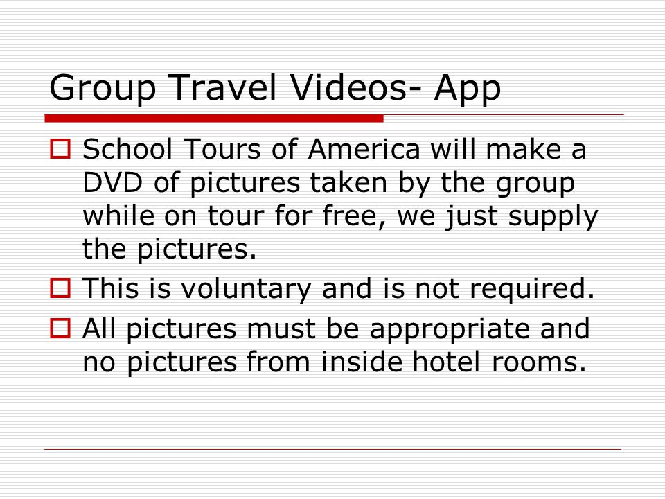 Group Travel Videos- App  School Tours of America will make a DVD of pictures taken by the group while on tour for free, we just supply the pictures.