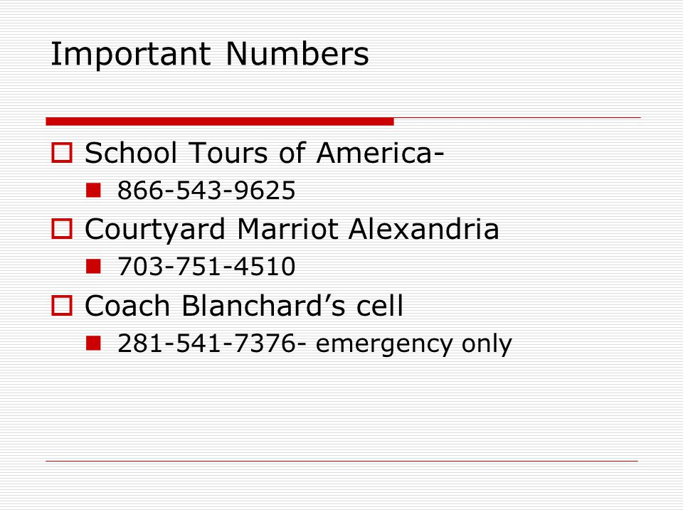 Important Numbers  School Tours of America  Courtyard Marriot Alexandria  Coach Blanchard's cell emergency only