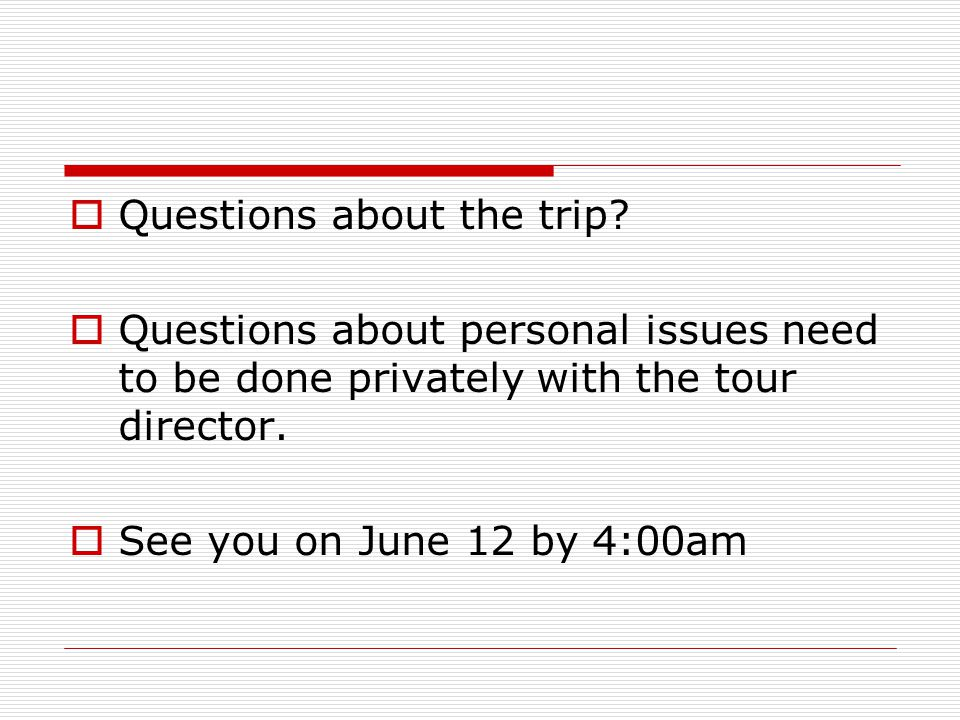  Questions about the trip.