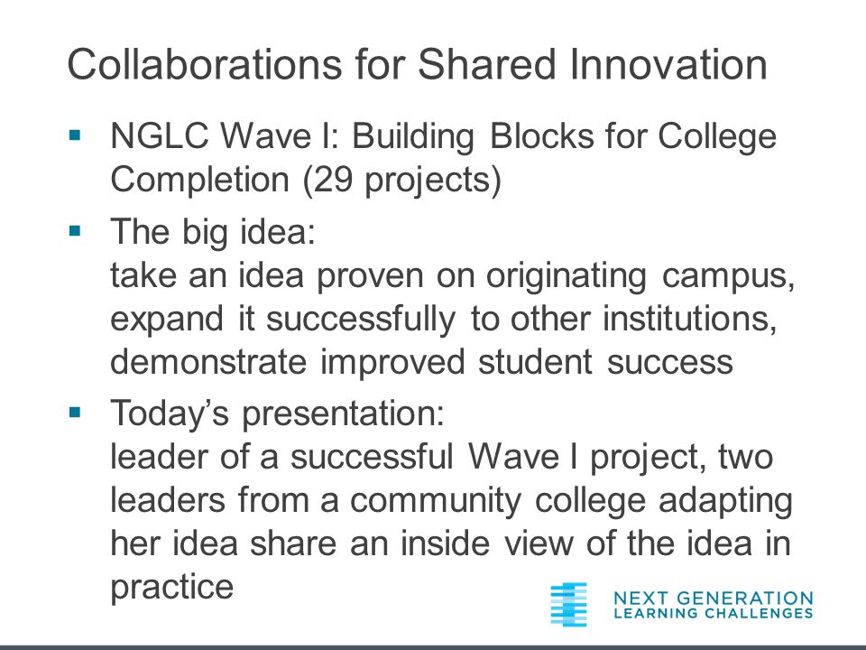 About NGLC NGLC is identifying and accelerating the quality technology-enhanced solutions that are needed to redefine learning in the United States.
