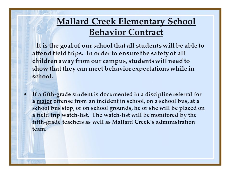 Mallard Creek Elementary School Behavior Contract It is the goal of our school that all students will be able to attend field trips.