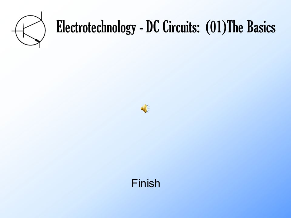 Electrotechnology - DC Circuits: (01)The Basics Finish