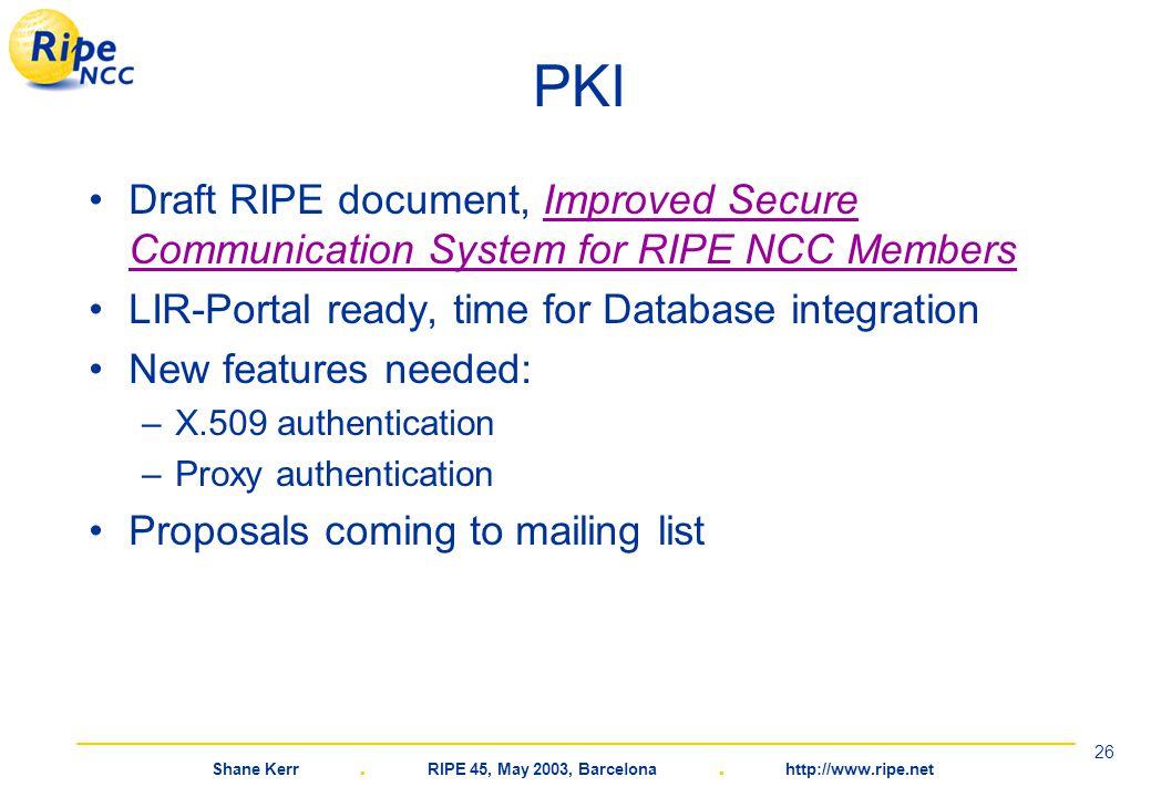Shane Kerr. RIPE 45, May 2003, Barcelona. http://www.ripe.net 26 PKI Draft RIPE document, Improved Secure Communication System for RIPE NCC MembersImp