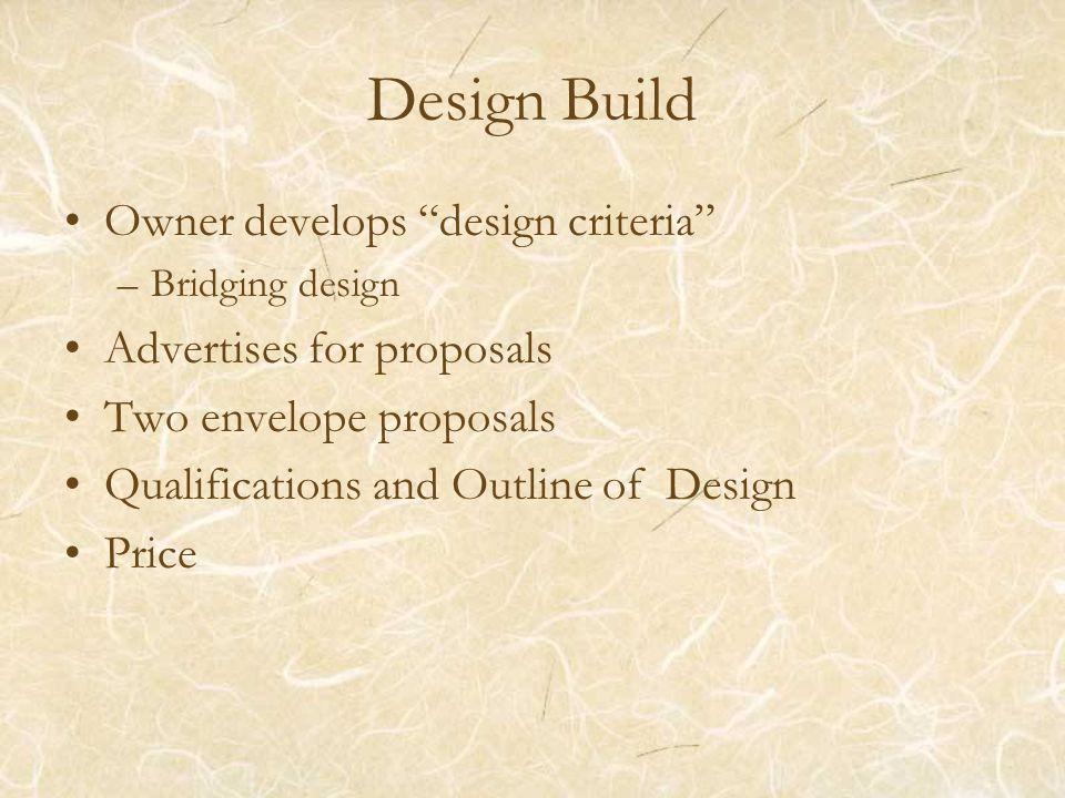 Design Build Owner develops design criteria –Bridging design Advertises for proposals Two envelope proposals Qualifications and Outline of Design Price