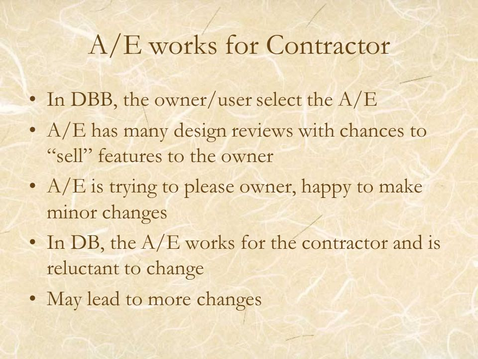 "A/E works for Contractor In DBB, the owner/user select the A/E A/E has many design reviews with chances to ""sell"" features to the owner A/E is trying"