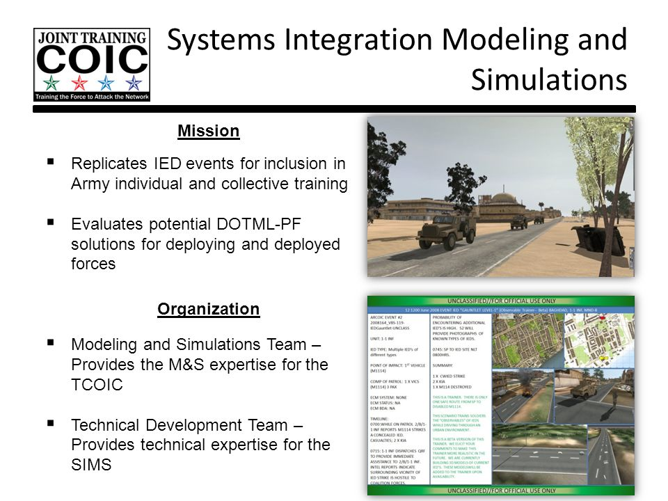  Replicates IED events for inclusion in Army individual and collective training  Evaluates potential DOTML-PF solutions for deploying and deployed f