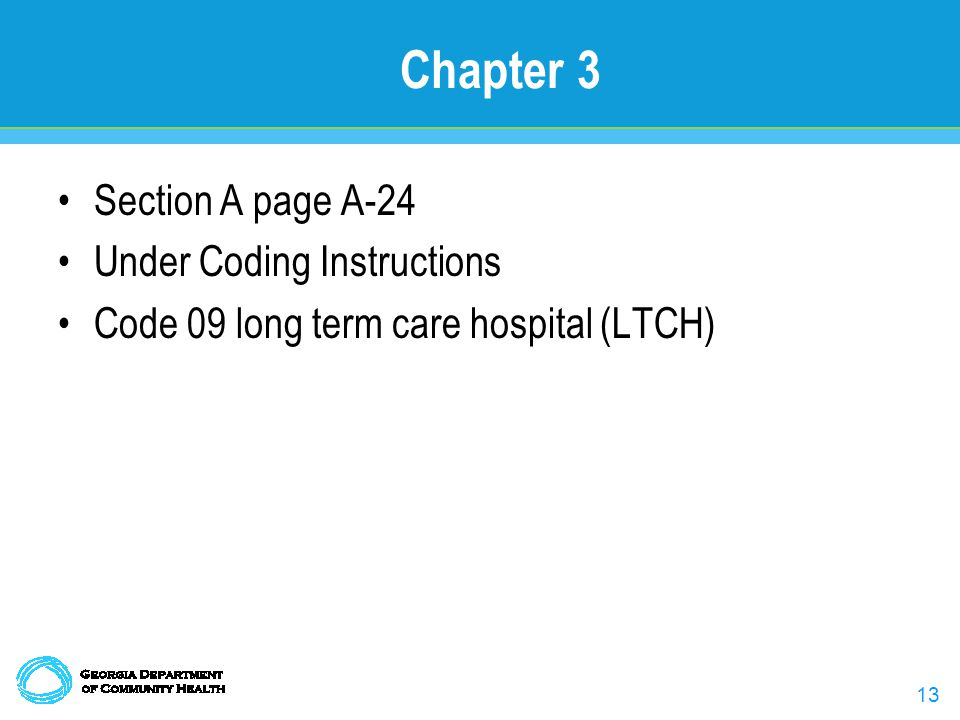13 Chapter 3 Section A page A-24 Under Coding Instructions Code 09 long term care hospital (LTCH)