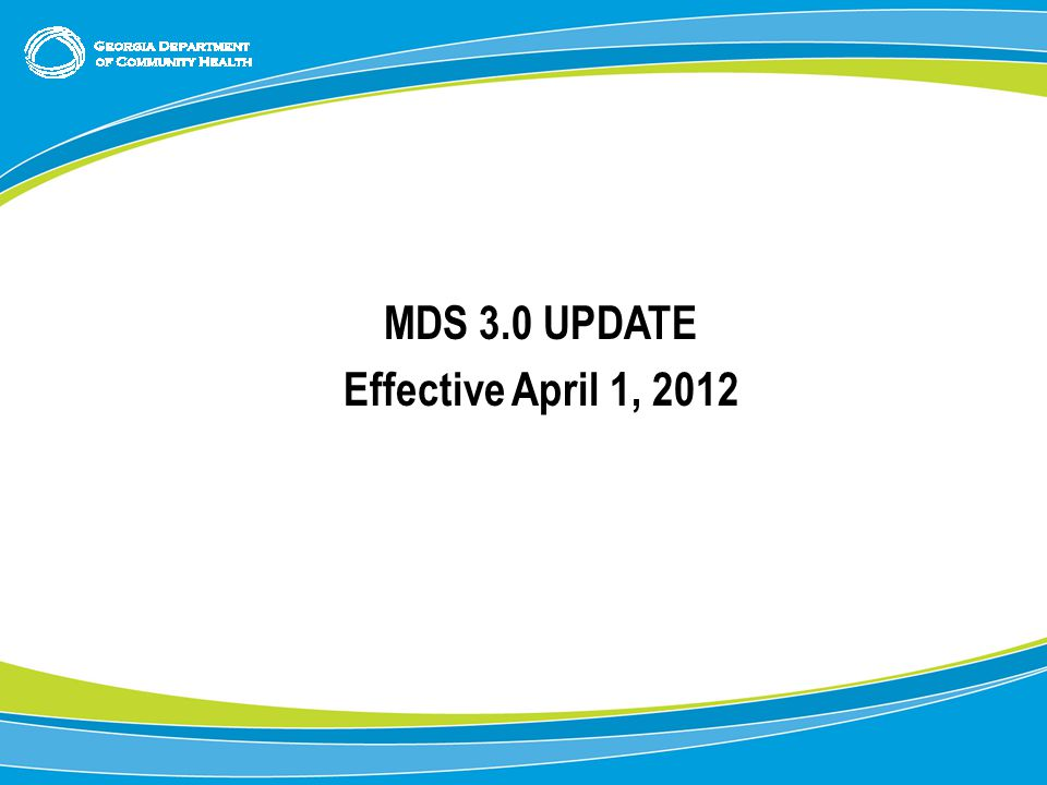1 MDS 3.0 UPDATE Effective April 1, 2012