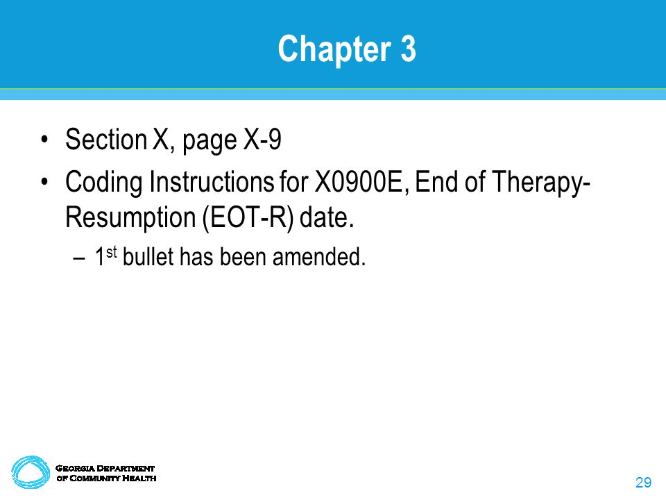 29 Chapter 3 Section X, page X-9 Coding Instructions for X0900E, End of Therapy- Resumption (EOT-R) date.