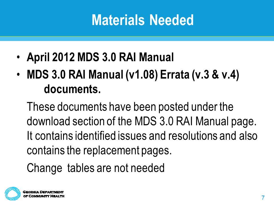7 Materials Needed April 2012 MDS 3.0 RAI Manual MDS 3.0 RAI Manual (v1.08) Errata (v.3 & v.4) documents.