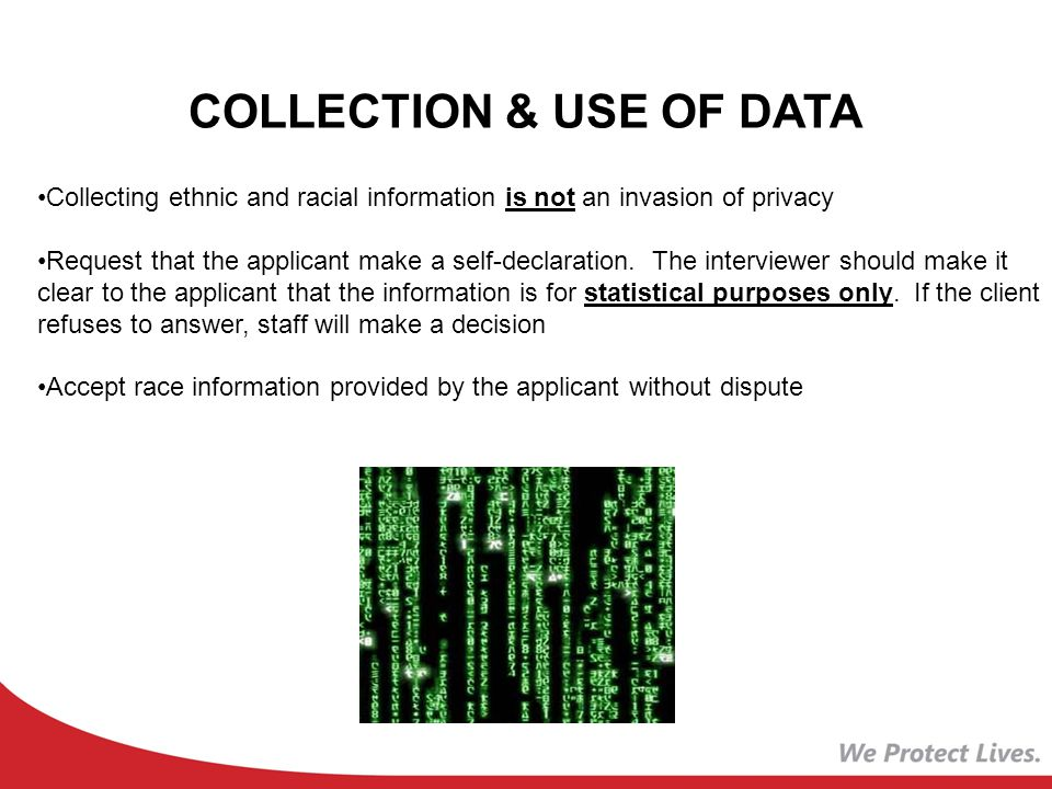 COLLECTION & USE OF DATA Collecting ethnic and racial information is not an invasion of privacy Request that the applicant make a self-declaration.