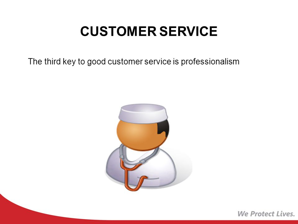 CUSTOMER SERVICE The third key to good customer service is professionalism