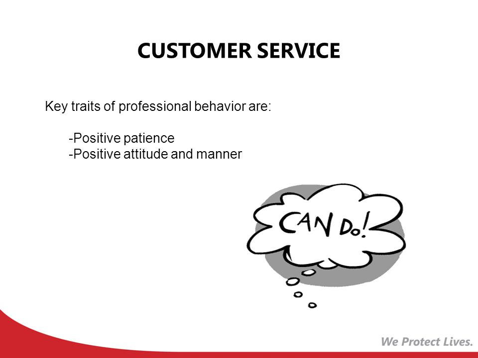 CUSTOMER SERVICE Key traits of professional behavior are: -Positive patience -Positive attitude and manner