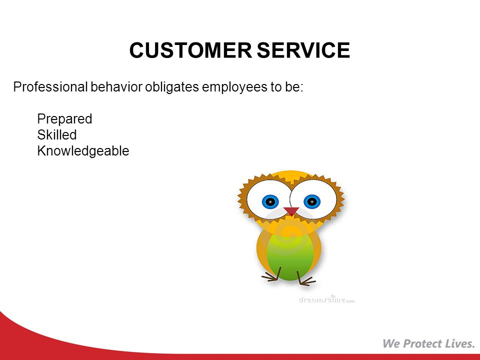 CUSTOMER SERVICE Professional behavior obligates employees to be: Prepared Skilled Knowledgeable