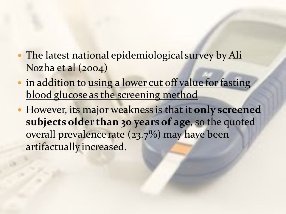 The latest national epidemiological survey by Ali Nozha et al (2004) in addition to using a lower cut off value for fasting blood glucose as the scree