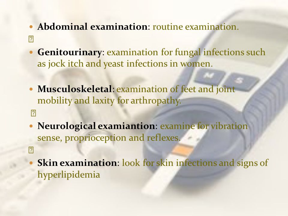 Abdominal examination: routine examination. Genitourinary: examination for fungal infections such as jock itch and yeast infections in women. Musculos