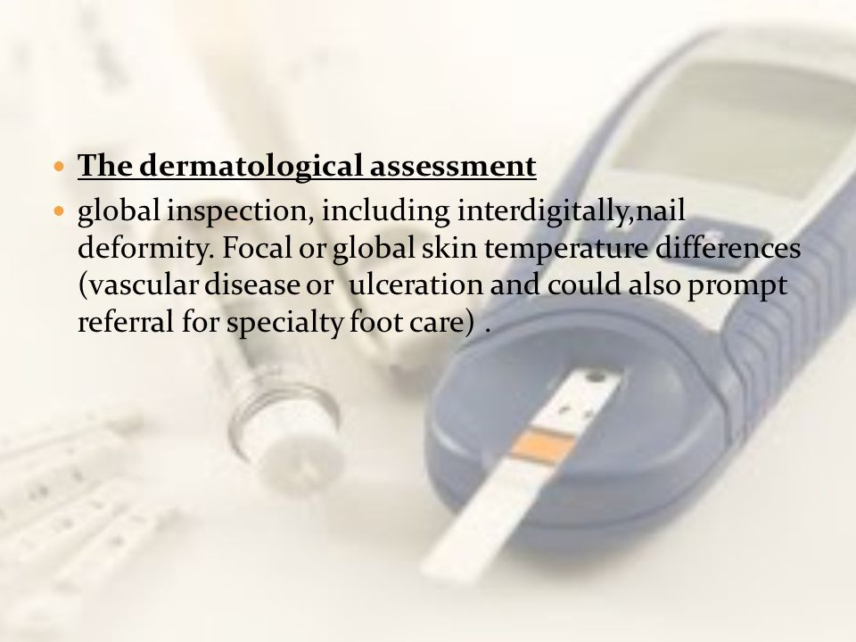 The dermatological assessment global inspection, including interdigitally,nail deformity. Focal or global skin temperature differences (vascular disea