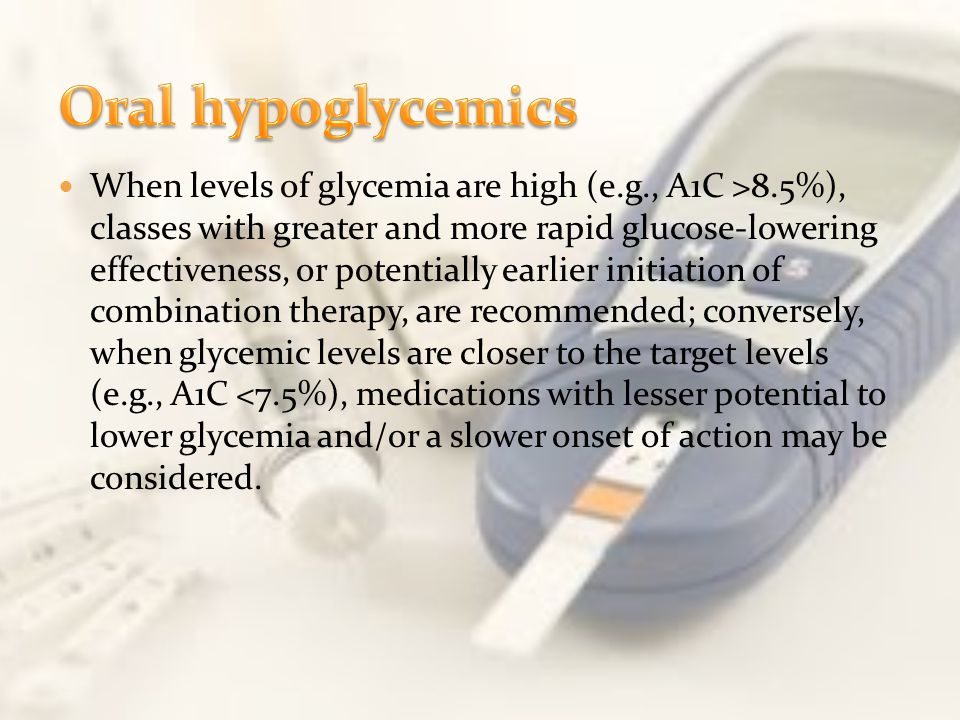 When levels of glycemia are high (e.g., A1C >8.5%), classes with greater and more rapid glucose-lowering effectiveness, or potentially earlier initiat