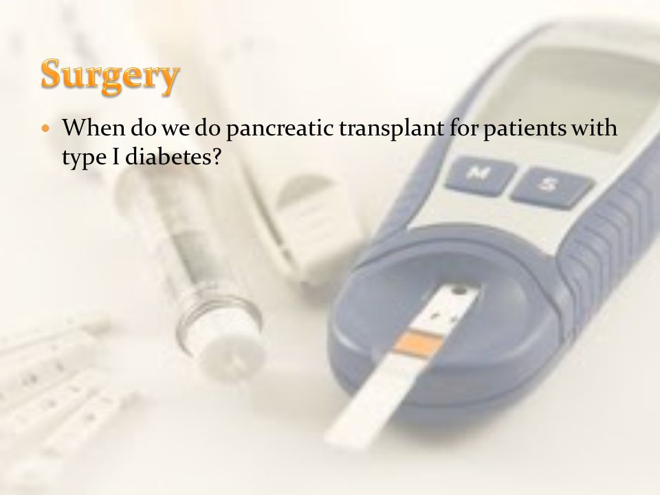 When do we do pancreatic transplant for patients with type I diabetes?