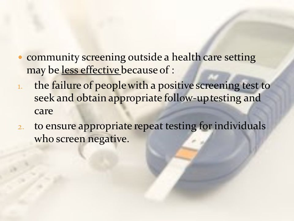 community screening outside a health care setting may be less effective because of : 1. the failure of people with a positive screening test to seek a