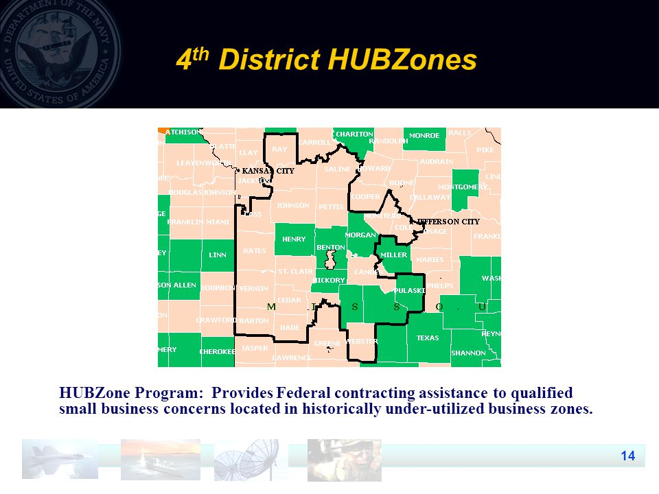 14 4 th District HUBZones HUBZone Program: Provides Federal contracting assistance to qualified small business concerns located in historically under-utilized business zones.