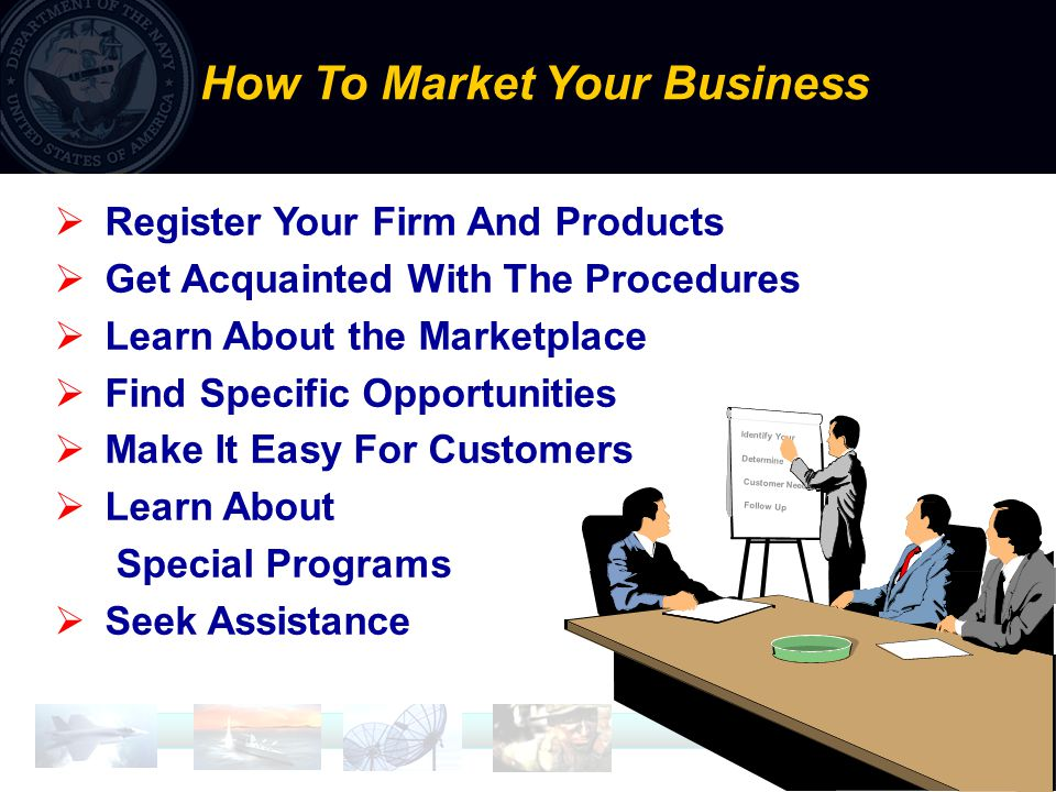 20  Register Your Firm And Products  Get Acquainted With The Procedures  Learn About the Marketplace  Find Specific Opportunities  Make It Easy For Customers  Learn About Special Programs  Seek Assistance How To Market Your Business