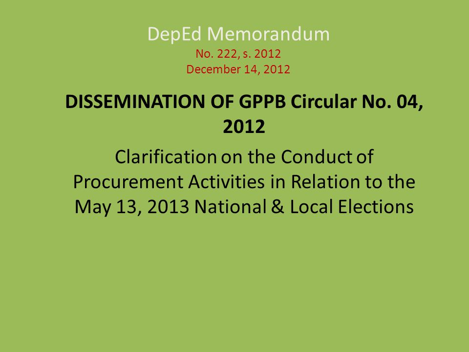 DepEd Memorandum No. 222, s. 2012 December 14, 2012 DISSEMINATION OF GPPB Circular No.