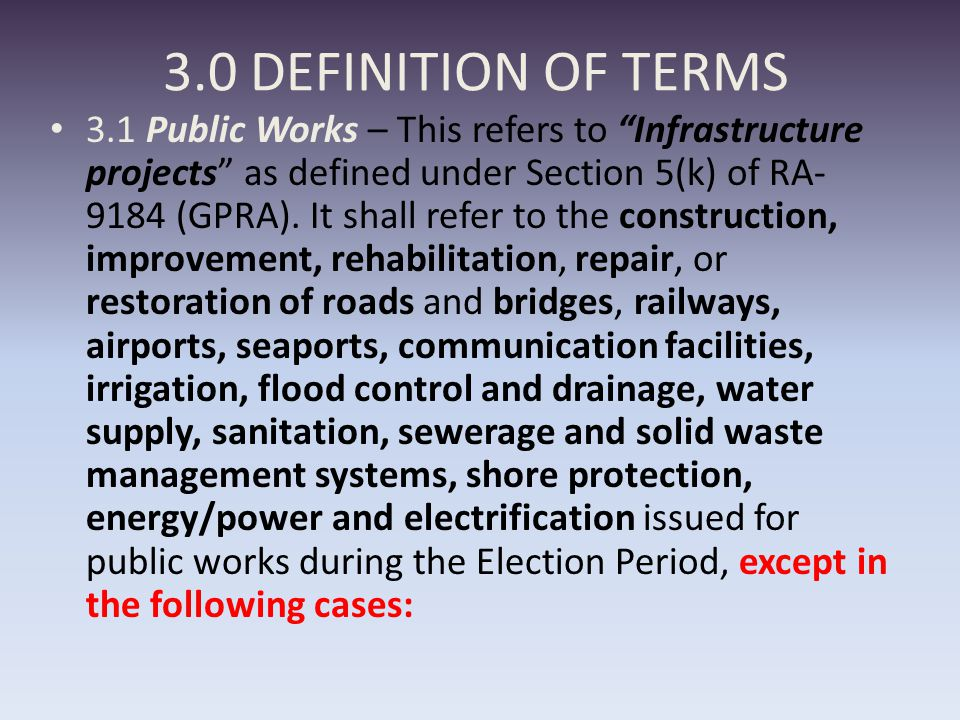 3.0 DEFINITION OF TERMS 3.1 Public Works – This refers to Infrastructure projects as defined under Section 5(k) of RA- 9184 (GPRA).
