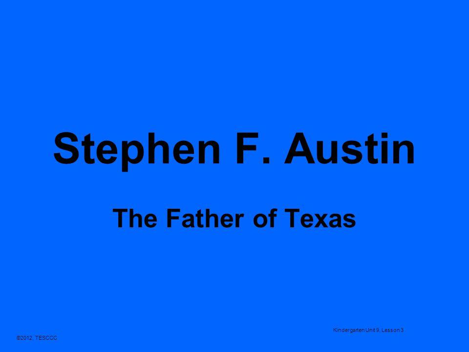 ©2012, TESCCC Stephen F. Austin The Father of Texas Kindergarten Unit 9, Lesson 3