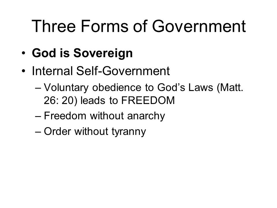 Three Forms of Government God is Sovereign Internal Self-Government –Voluntary obedience to God's Laws (Matt.