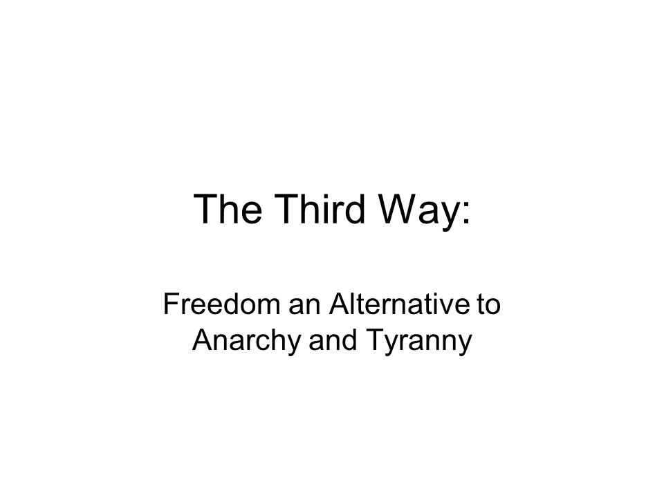 The Third Way: Freedom an Alternative to Anarchy and Tyranny