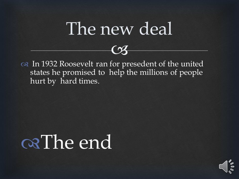   In 1932 Roosevelt ran for presedent of the united states he promised to help the millions of people hurt by hard times.