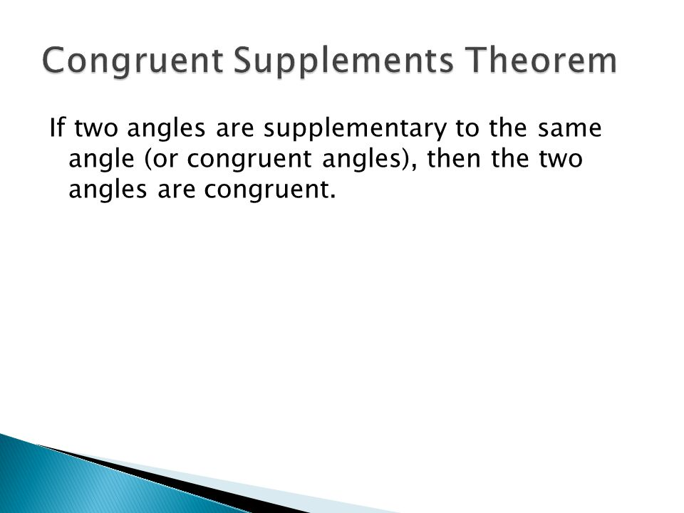 If two angles are supplementary to the same angle (or congruent angles), then the two angles are congruent.