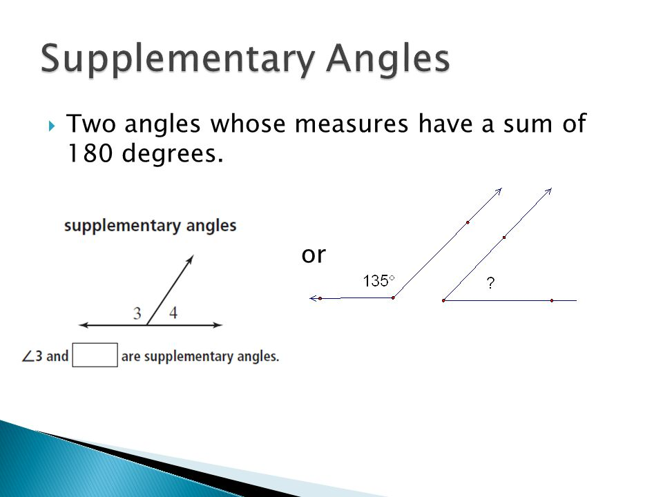  Two angles whose measures have a sum of 180 degrees.  or