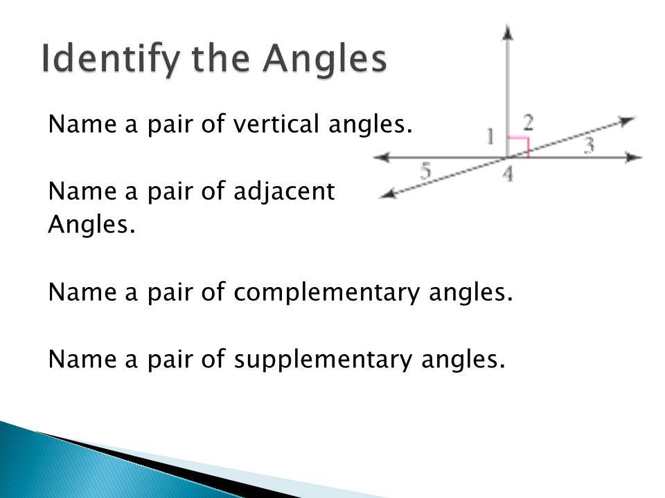 Name a pair of vertical angles.Name a pair of adjacent Angles.