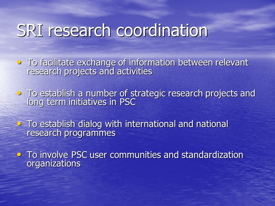 SRI research coordination To facilitate exchange of information between relevant research projects and activities To facilitate exchange of informatio