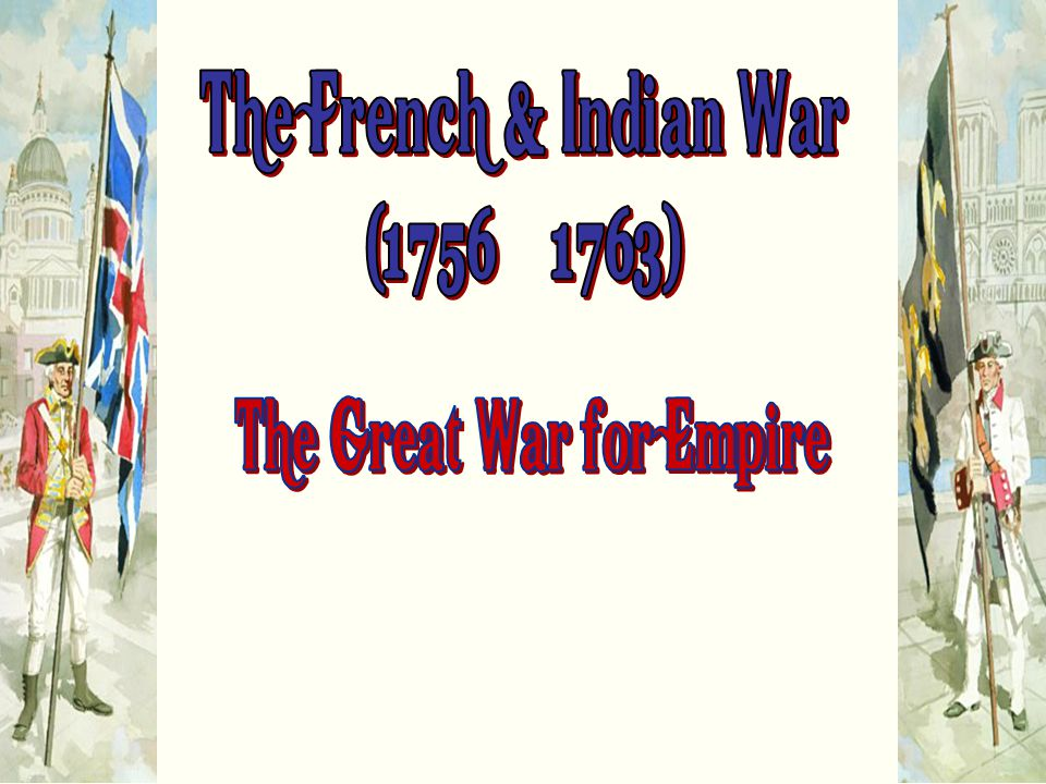 1.King William's War 2.Queen Anne's War 3.King George's War 4.French and Indian War