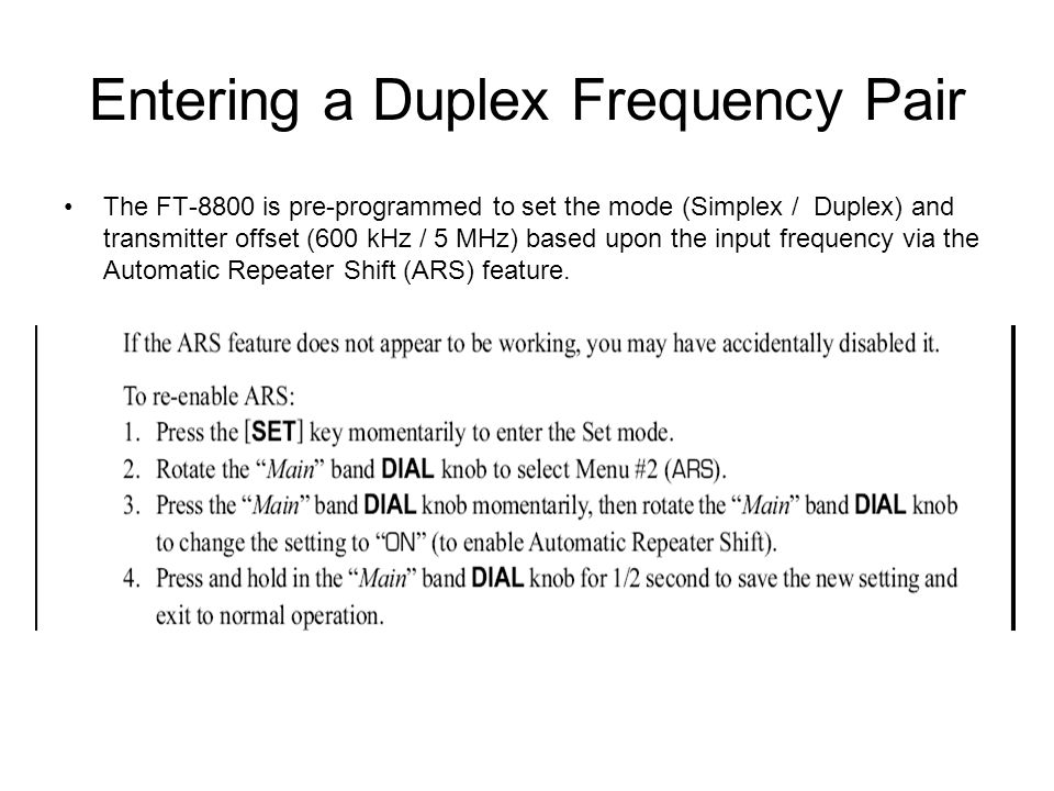 Entering a Duplex Frequency Pair The FT-8800 is pre-programmed to set the mode (Simplex / Duplex) and transmitter offset (600 kHz / 5 MHz) based upon