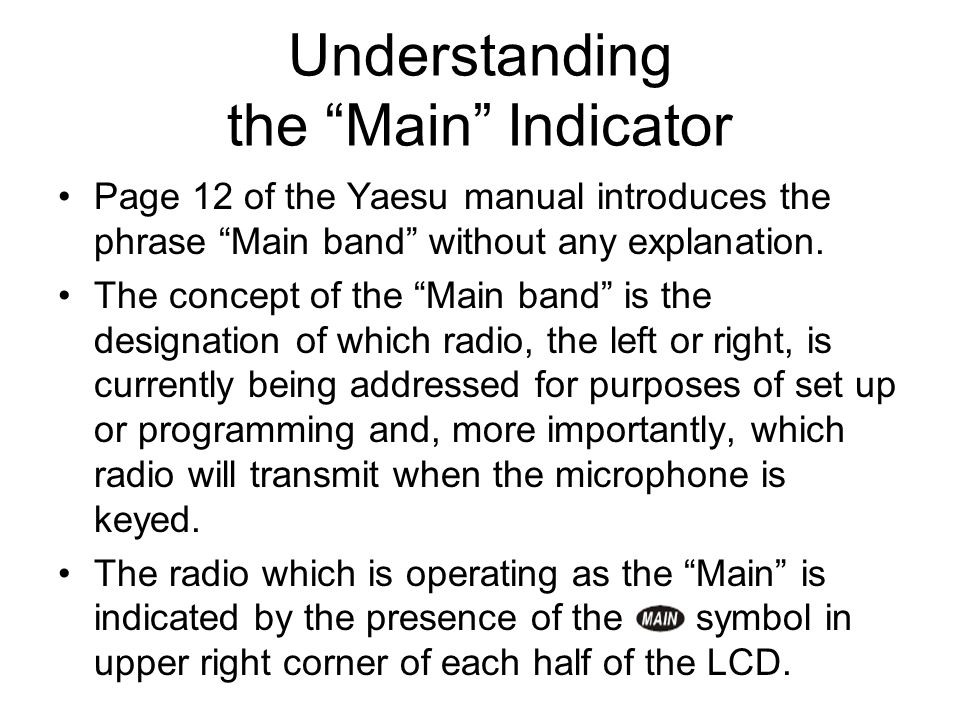 "Understanding the ""Main"" Indicator Page 12 of the Yaesu manual introduces the phrase ""Main band"" without any explanation. The concept of the ""Main ban"