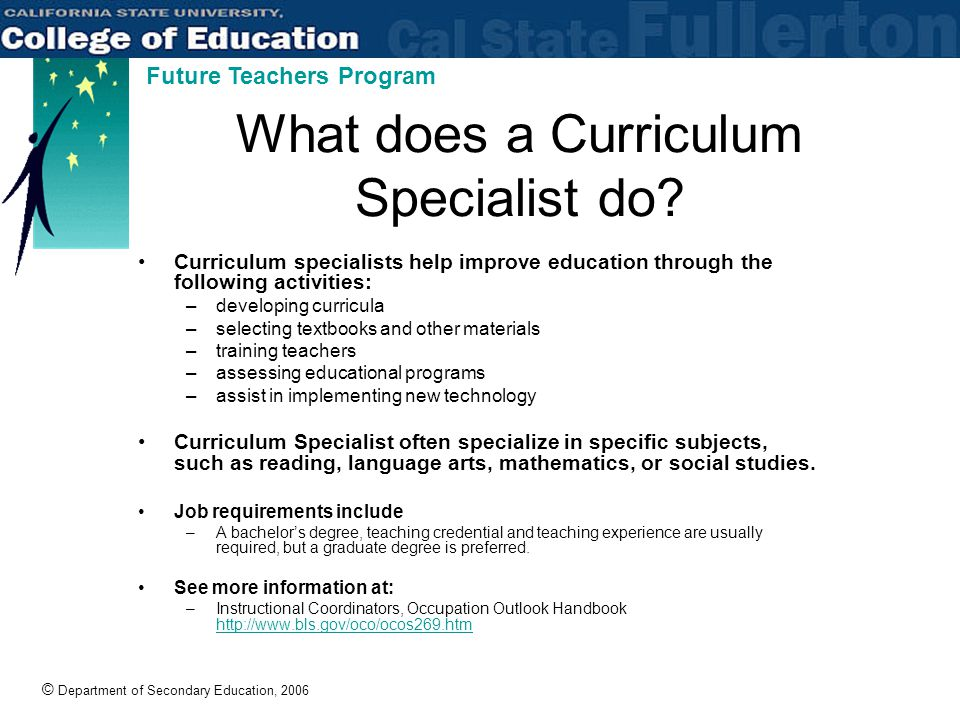 © Department of Secondary Education, 2006 Future Teachers Program What does a Curriculum Specialist do.