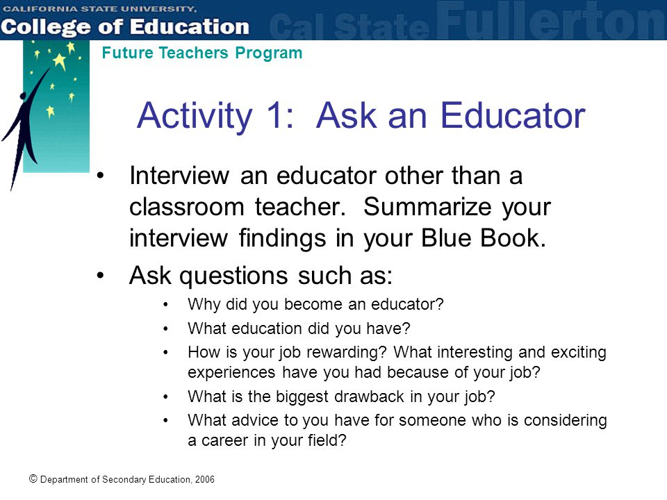 © Department of Secondary Education, 2006 Future Teachers Program Activity 1: Ask an Educator Interview an educator other than a classroom teacher.