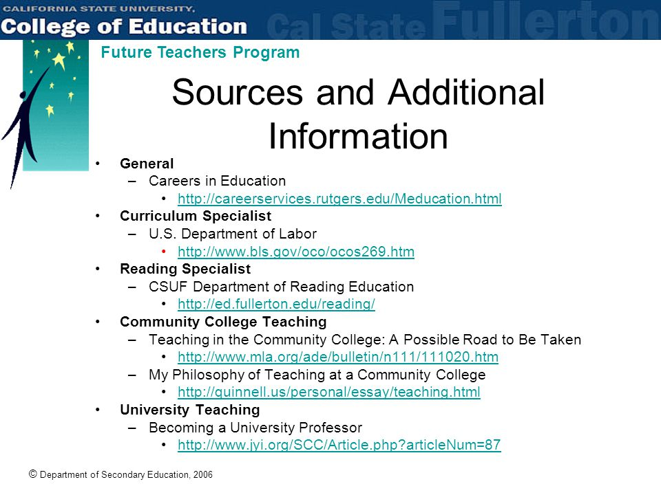 © Department of Secondary Education, 2006 Future Teachers Program Sources and Additional Information General –Careers in Education http://careerservices.rutgers.edu/Meducation.html Curriculum Specialist –U.S.