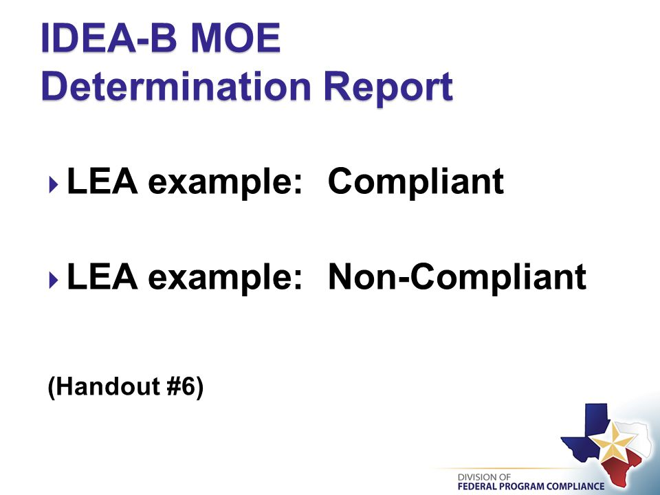  LEA example: Compliant  LEA example: Non-Compliant (Handout #6) IDEA-B MOE Determination Report