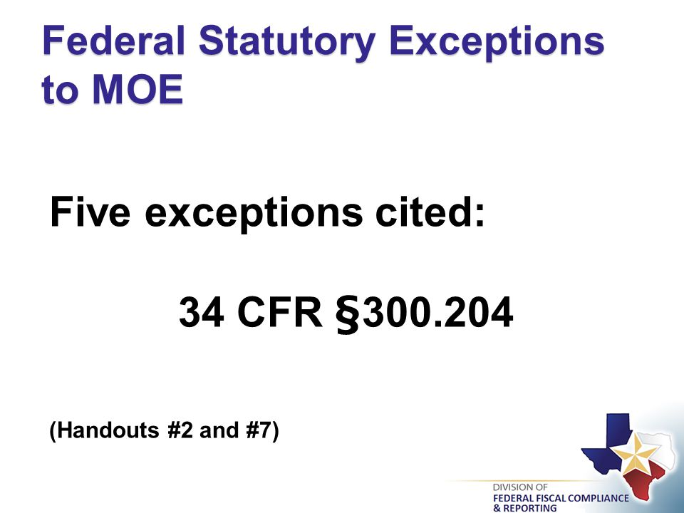 Five exceptions cited: 34 CFR §300.204 (Handouts #2 and #7) Federal Statutory Exceptions to MOE