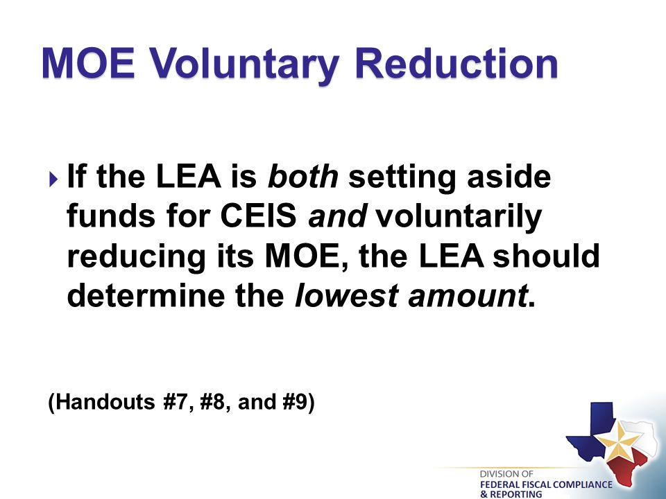  If the LEA is both setting aside funds for CEIS and voluntarily reducing its MOE, the LEA should determine the lowest amount.