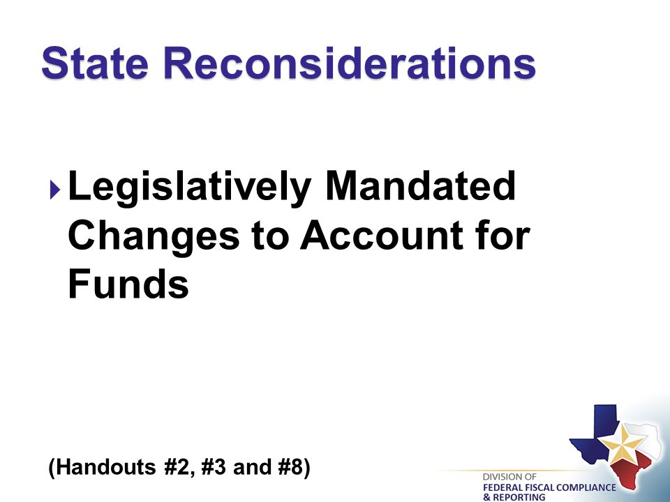  Legislatively Mandated Changes to Account for Funds (Handouts #2, #3 and #8) State Reconsiderations