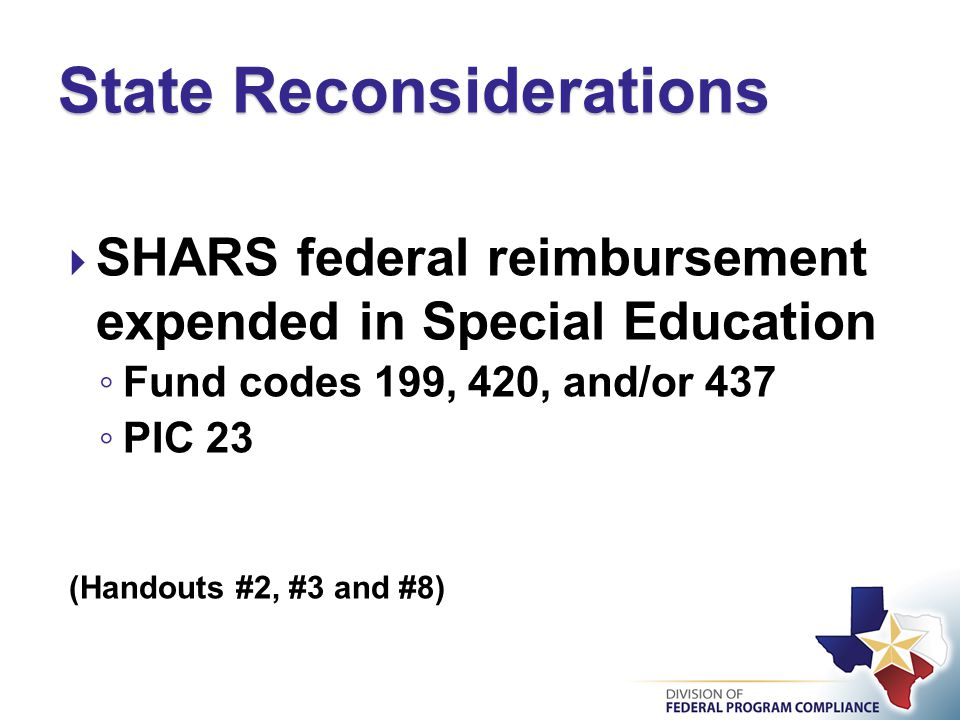  SHARS federal reimbursement expended in Special Education ◦ Fund codes 199, 420, and/or 437 ◦ PIC 23 (Handouts #2, #3 and #8) State Reconsiderations